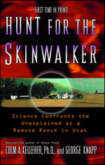 Hunt for the Skinwalker : Science Confronts the Unexplained at a Remote Ranch in Utah - Colm A. Kelleher
