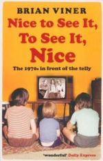 Nice to See It, To See It, Nice : The 1970's In Front of the Telly - Brian Viner