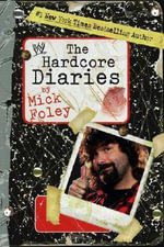 Hardcore Diaries : A Tale of Blood and Sweatsocks - Mick Foley