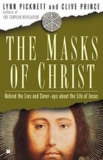 The Masks of Christ : Behind the Lies and Cover-Ups about the Life of Jesus - Lynn Picknett
