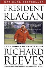 President Reagan : The Triumph of Imagination - Richard Reeves