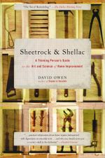 Sheetrock & Shellac : A Thinking Person's Guide to the Art and Science of Home Improvement - David Owen