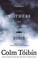 Mothers and Sons : Stories - Colm Toibin