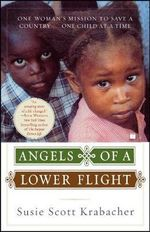 Angels of a Lower Flight : One Woman's Mission to Save a Country... One Child at a Time - Susan Scott Krabacher