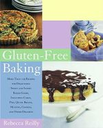 Gluten-Free Baking : More Than 125 Recipes for Delectable Sweet and Savory Baked Goods, Including Cakes, Pies, Quick Breads, Muffins, Cookies, and Other Delights - Rebecca Reilly