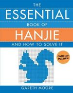 The Essential Book of Hanjie : And How to Solve It - Gareth Moore