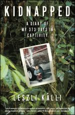 Kidnapped : A Diary of My 373 days in Captivity - Leszli Kalli