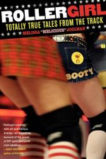 Rollergirl : Totally True Tales from the Track - Melissa Joulwan