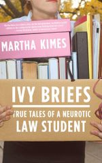 Ivy Briefs : True Tales of a Neurotic Law Student - Martha Kimes