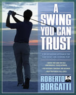 A Swing You Can Trust : A Breakthrough Approach for Confident, Low-Scoring Play - Roberto Borgatti