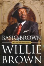 Basic Brown : My Life and Our Times - Willie L. Brown