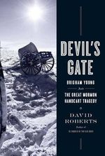 Devil's Gate : Brigham Young and the Great Mormon Handcart Tragedy - David Roberts