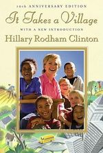 It Takes a Village : And Other Lessons Children Teach Us - Hillary Rodham Clinton