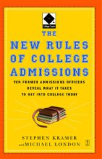 The New Rules of College Admissions : Ten Former Admissions Officers Reveal What it Takes to Get Into College Today