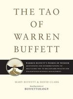 The Tao of Warren Buffett : Warren Buffett's Words of Wisdom: Quotations and Interpretations to Help Guide You to Billionaire Wealth and Enlightened Business Management - Mary Buffett