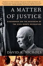 A Matter of Justice : Eisenhower and the Beginning of the Civil Rights Revolution - David A. Nichols