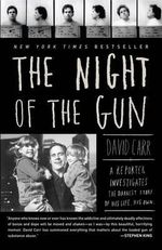 The Night of the Gun : A Reporter Investigates the Darkest Story of His Life. His Own. - David Carr