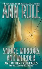 Smoke, Mirrors, and Murder : Anne Rule's Crime Files : Volume 12 - Ann Rule