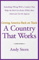 A Country That Works : Getting America Back on Track - Andy Stern