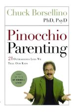 Pinocchio Parenting : 21 Outrageous Lies We Tell Our Kids - Chuck Borsellino