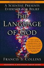 The Language of God : A Scientist Presents Evidence for Belief - Francis Collins