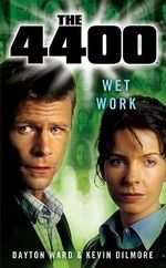 The 4400 : Wet Work - Dayton Ward