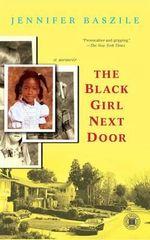 The Black Girl Next Door : A Memoir - Jennifer Lynn Baszile