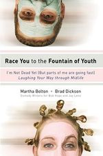 Race You to the Fountain of Youth : I'm Not Dead Yet (But Parts of Me Are Going Fast) Laughing Your Way Through Midlife - Martha Bolton