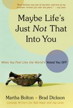 Maybe Life's Just Not That Into You : When You feel Like the World's Voted You Off - Martha Bolton