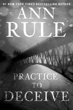 Practice to Deceive : Fifty Years Later - Ann Rule