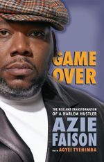 Game Over : The Rise and Transformation of a Harlem Hustler - Azie Faison
