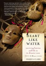 Heart Like Water : Surviving Katrina and Life in Its Disaster Zone - Joshua Clark