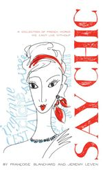Say Chic : A Collection of French Words We Can't Live Without - Francoise Blanchard