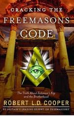 Cracking the Freemason's Code : The Truth about Solomon's Key and the Brotherhood - Robert L D Cooper