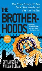 The Brotherhoods : The True Story of Two Cops Who Murdered for the Mafia - Guy Lawson