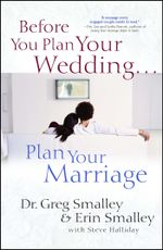 Before You Plan Your Wedding...Plan Your Marriage - Greg Smalley