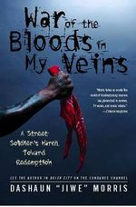 War of the Bloods in My Veins : A Street Soldier's March Toward Redemption - Dashaun