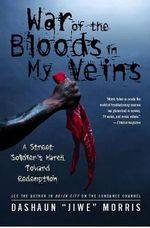 War of the Bloods in My Veins : A Street Soldier's March Toward Redemption - Dashaun