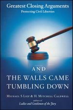 And the Walls Came Tumbling Down : Greatest Closing Arguments Protecting Civil Libertie - Michael S Lief