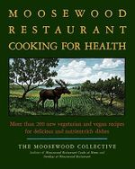 The Moosewood Restaurant Cooking for Health : More Than 200 New Recipes for Delicious and Nutrient-rich Dishes - Moosewood Collective