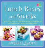 Lunch Boxes and Snacks : Over 120 Healthy Recipes, from Delicious Sandwiches and Salads to Hot Soups and Sweet Treats - Annabel Karmel