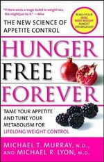 Hunger Free Forever : The New Science of Appetite Control - Michael T. Murray
