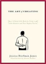 The Art of Cheating : A Nasty Little Book for Tricky Little Schemers and Their Hapless Victims - Jessica Dorfman Jones