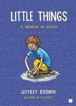 Little Things : A Memoir in Slices - Jeffrey Brown