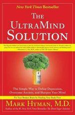 The Ultramind Solution: Fix Your Broken Brain by Healing Your Body First :  Fix Your Broken Brain by Healing Your Body First - Dr. Mark Hyman