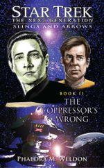Star Trek : The Next Generation: Slings and Arrrows #2: The Oppressor's Wrong - Phaedra M. Weldon