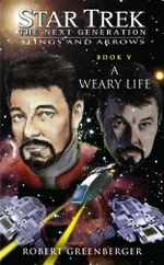 Star Trek : The Next Generation: Slings and Arrows #5: A Weary Life - Robert Greenberger