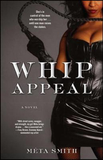 Whip Appeal : A Novel - Meta Smith