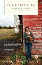 The Dirty Life : A Memoir of Farming, Food, and Love - Kristin Kimball