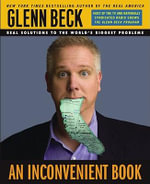 An Inconvenient Book : Real Solutions to the World's Biggest Problems - Glenn Beck